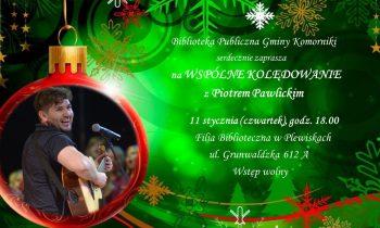 Wspólne Kolędowanie z Piotrem Pawlickim – 11 stycznia